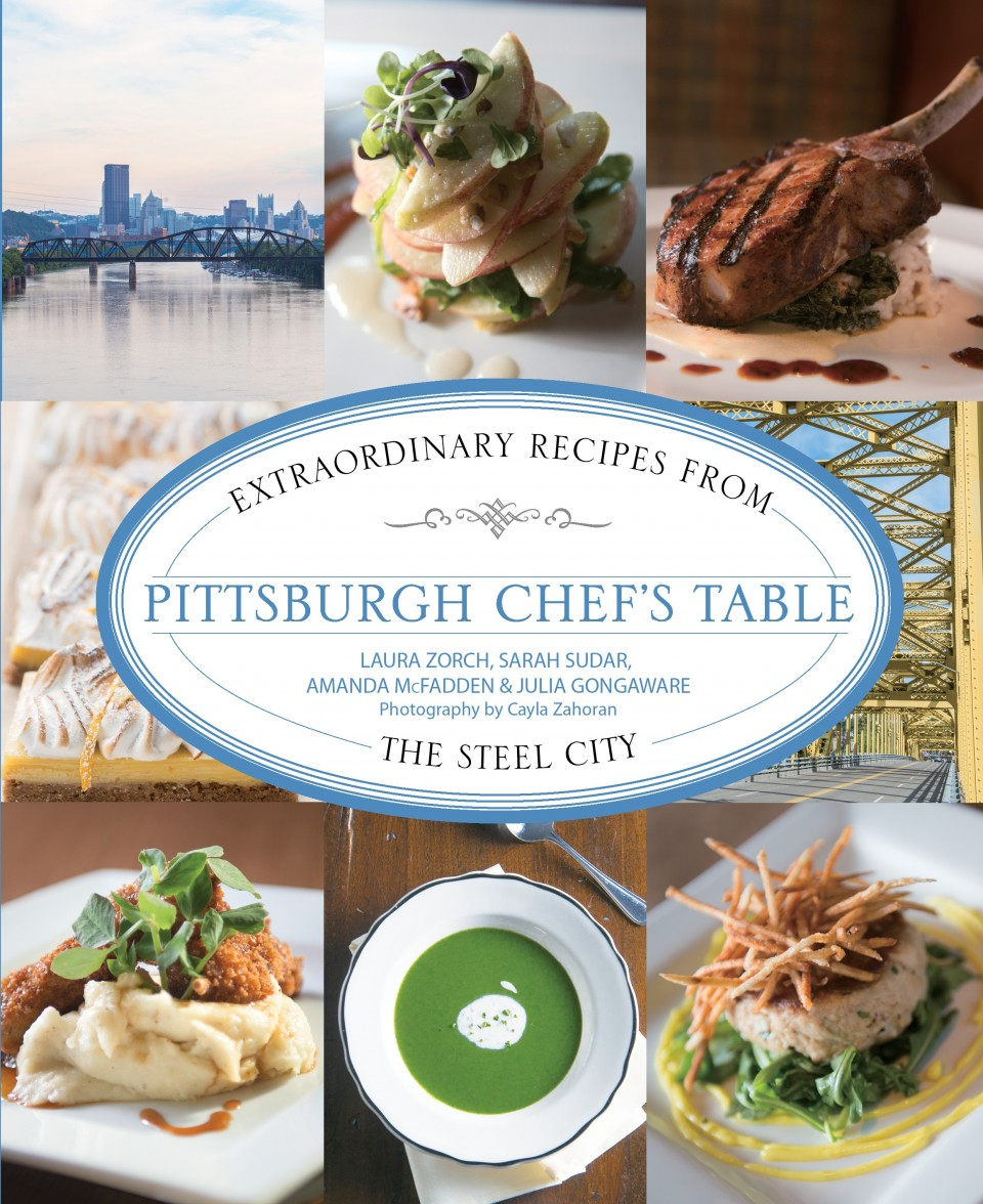 Pittsburgh Chef's Table: Extraordinary Recipes from the Steal City